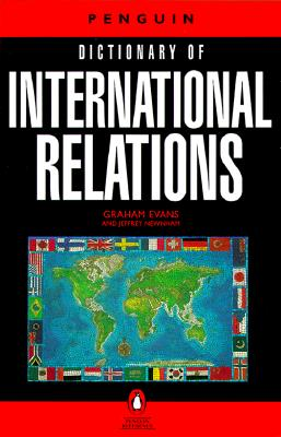 The Penguin Dictionary of International Relations By Evans, Graham/ Newnham, Jeffrey (EDT)/ Evans, Graham (EDT)/ Newnham, Jeffrey